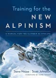 Training for the New Alpinism: A Manual for the Climber as A…