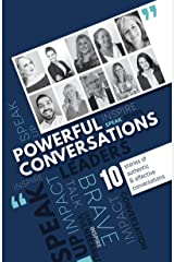 Powerful Conversations: 10 Stories of Authentic and Effective Conversations Kindle Edition