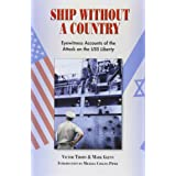 Ship Without A Country: Eyewitness Accounts of the Attack on the USS Liberty