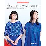 The Nani Iro Sewing Studio: 18 Timeless Patterns to Sew, Wear & Love