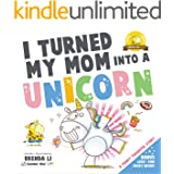 I Turned My Mom Into a Unicorn: A funny thankful story (Ted and Friends Book 1)