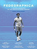 Fedegraphica: A Graphic Biography of the Genius of Roger Federer (English Edition)