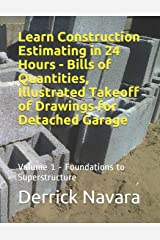 Learn Construction Estimating in 24 Hours - Bills of Quantities, Illustrated Takeoff of Drawings for Detached Garage: Foundations To Superstructure: 1 Paperback