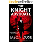 The Knight Advocate: An Urban Fantasy Legal Thriller (Arcane Justice Book 1)