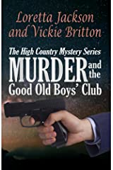 Murder and the Good Old Boys' Club (The High Country Mystery Series Book 7) Kindle Edition
