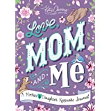 Love, Mom and Me: A Guided Journal for Mother and Daughter (Sweet Mother's Day Gift, mothers day, motherhood books)