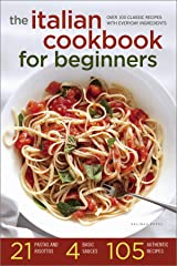 The Italian Cookbook for Beginners: Over 100 Classic Recipes with Everyday Ingredients Kindle Edition