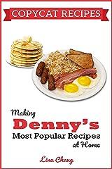 Copycat Recipes: Making Denny's Most Popular Recipes At Home (Famous Restaurant Copycat Cookbooks) Kindle Edition