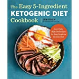 The Easy 5-Ingredient Ketogenic Diet Cookbook: Low-Carb, High-Fat Recipes for Busy People on the Ket: Low-Carb, High-Fat Reci