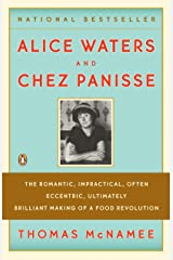 Alice Waters and Chez Panisse: The Romantic, Impractical, Often Eccentric, Ultimately Brilliant Making of a Food Revolution Paperback