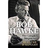 Bob Hawke: The Complete Biography