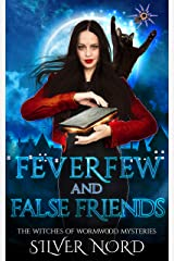 Feverfew and False Friends: Mystery (The Witches of Wormwood Mysteries Book 3) Kindle Edition