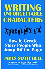 Writing Unforgettable Characters: How to Create Story People Who Jump Off the Page (Bell on Writing Book 12) Kindle Edition