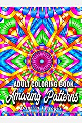 Amazing Patterns: Adult Coloring Book Featuring Stress Relieving Patterns Designs Perfect for Adults Relaxation and Coloring Gift Book Ideas Hardcover