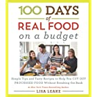 100 Days of Real Food: On a Budget: Simple Tips and Tasty Recipes to Help You Cut Out Processed Food Without Breaking the Ban
