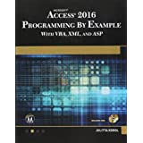 Microsoft Access 2016 Programming by Example: With VBA, XML, and ASP