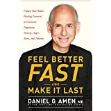 Feel Better Fast and Make It Last: Unlock Your Brain's Healing Potential to Overcome Negativity, Anxiety, Anger, Stress, and