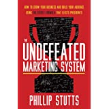 The Undefeated Marketing System : How to Grow Your Business and Build Your Audience Using the Secret Formula That Elects Pres