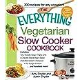 The Everything Vegetarian Slow Cooker Cookbook: Includes Tofu Noodle Soup, Fajita Chili, Chipotle Black Bean Salad, Mediterra