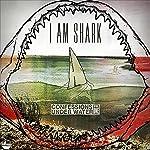 I Am Shark: Confessions Under Water Vol. 1