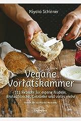 Vegane Vorratskammer: 111 Rezepte für eigene Nudeln, Brotaufstriche, Getränke und vieles mehr (German Edition) Kindle Edition