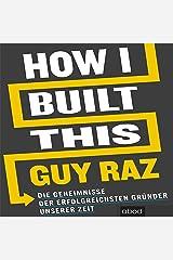 How I Built This (German edition): Die Geheimnisse der erfolgreichsten Gründer unserer Zeit Audible Audiobook