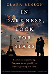 In Darkness, Look for Stars: An absolutely gripping, heartbreaking and epic World War 2 historical novel Kindle Edition