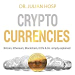 Cryptocurrencies Simply Explained: Bitcoin, Ethereum, Blockchain, ICOs, Decentralization, Mining & Co