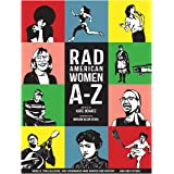 Rad American Women A-Z: Rebels, Trailblazers, and Visionaries who Shaped Our History . . . and Our Future! (City Lights/Siste