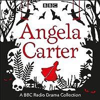 The Angela Carter BBC Radio Drama Collection