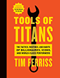 Tools of Titans: The Tactics, Routines, and Habits of Billio…