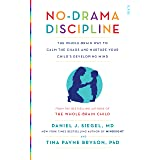 No-Drama Discipline: the bestselling parenting guide to nurturing your child's developing mind (Mindful Parenting)