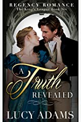 A Truth Revealed: Regency Romance (The King's League Book 6) Kindle Edition