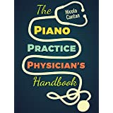 The Piano Practice Physician's Handbook: 32 Common Piano Student Ailments and How Piano Teachers Can Cure Them for GOOD (Book