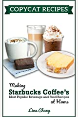 Copycat Recipes: Making Starbucks Coffee's Most Popular Beverage and Food Recipes at Home (Famous Restaurant Copycat Cookbooks) Kindle Edition