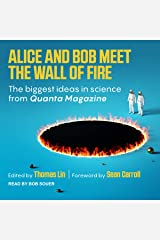 Alice and Bob Meet the Wall of Fire: The Biggest Ideas in Science from Quanta Audible Audiobook