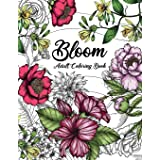 Bloom Adult Coloring Book: Beautiful Flower Garden Patterns and Botanical Floral Prints   Over 50 Designs of Relaxing Nature