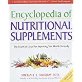 Encylopedia Of Nutritional Supplements: The Essential Guide for Improving Your Health Naturally