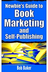 The Newbie's Guide to Book Marketing and Self-Publishing Kindle Edition
