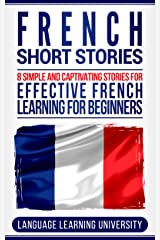 French Short Stories: 8 Simple and Captivating Stories for Effective French Learning for Beginners Kindle Edition
