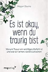 Es ist okay, wenn du traurig bist: Warum Trauer ein wichtiges Gefühl ist und wie wir lernen, weiterzumachen (German Edition) Kindle Edition