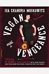 Vegan with a Vengeance, 10th Anniversary Edition: Over 150 Delicious, Cheap, Animal-Free Recipes That Rock Kindle Edition