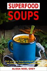 Superfood Soups: Fast and Easy Soup and Broth Recipes for Natural Weight Loss and Detox (Free Gift - Superfood Smoothies): Healthy Recipes for Weight Loss (Souping, Soup Diet and Cleanse) Kindle Edition