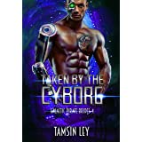 Taken by the Cyborg (Galactic Pirate Brides Book 4)