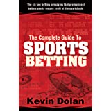 The Complete Guide to Sports Betting: The six key betting principles that professional bettors use to ensure profit at the sp
