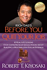 Rich Dad's Before You Quit Your Job: 10 Real-Life Lessons Every Entrepreneur Should Know About Building a Million-Dollar Business Kindle Edition