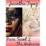 Purr Scent II: The Makeover: Purr Billionaire BDSM MFF Menage Erotic Romance (Purr Billionaire BDSM Trio Book 2)