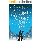Everything Changes But You: A laugh out loud romantic comedy