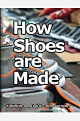 How Shoes are Made: A behind the scenes look at a real sneaker factory (English Edition) Kindle版