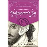Shakespeare's Ear: Dark, Strange, and Fascinating Tales from the World of Theater
